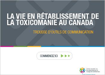 La vie en rétablissement de la toxicomanie au Canada : trousse d'outils de communication