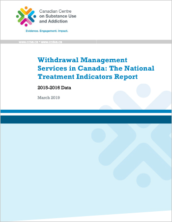 Withdrawal Management Services in Canada: The National Treatment Indicators Report (2015-2016 Data)