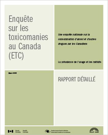 Enquête sur les toxicomanies au Canada (ETC) : Une enquête nationale sur la consommation d'alcool et d'autres drogues par les Canadiens : La prévalence de l'usage et les méfaits : Rapport détaillé