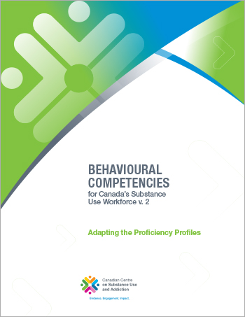 Adapting the Proficiency Profiles (Behavioural Competencies for Canada's Substance Use Workforce)