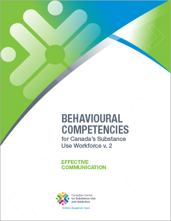Effective Communication (Behavioural Competencies for Canadas Substance Use Workforce)