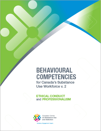 Ethical Conduct and Professionalism (Behavioural Competencies for Canada's Substance Use Workforce)