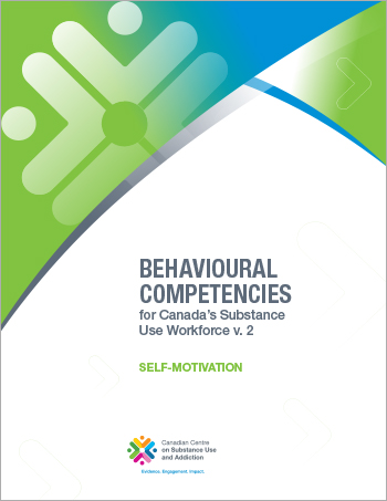 Self-motivation (Behavioural Competencies for Canadas Substance Use Workforce)