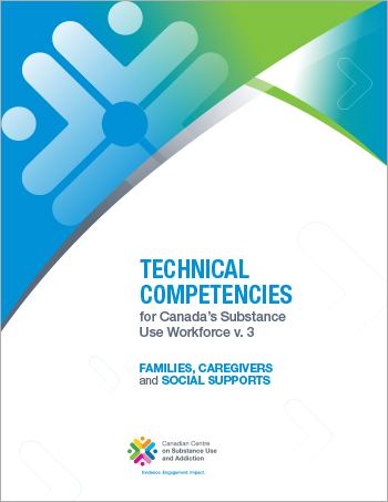 Families, Caregivers* And Social Supports (Technical Competencies for Canada's Substance Use Workforce)