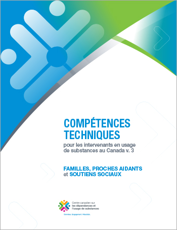 Familles, proches aidants* et soutiens sociaux (Compétences techniques pour les intervenants en usage de substances au Canada)